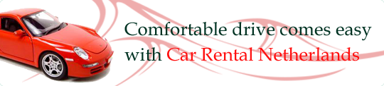 Comfortable drive comes easy with Netherlands Cars Rental!